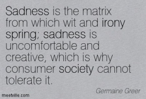 Quotation-Germaine-Greer-society-irony-sadness-spring-Meetville-Quotes-210674